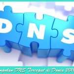 Kumpulan DNS Tercepat di Dunia Terbaru 2018