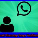 Cara Install WhatsApp Tanpa Harus Verifikasi Nomor Telepon